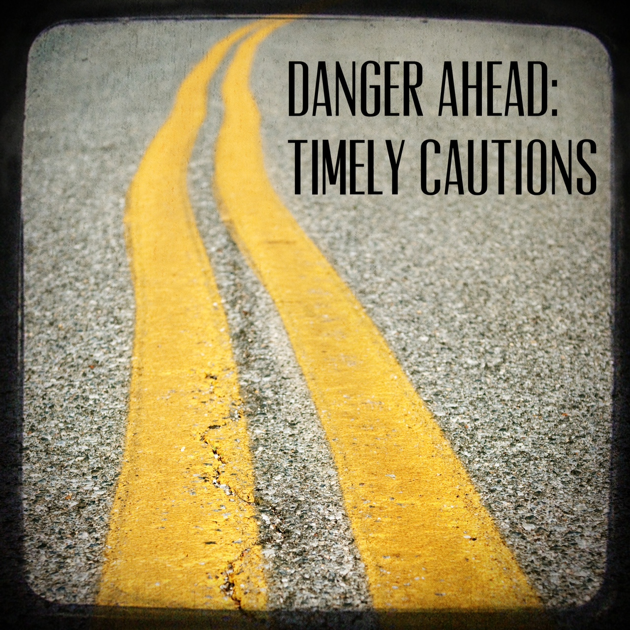 Danger Ahead - Timely Cautions